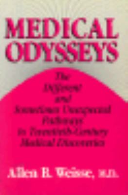 Medical Odysseys The Different and Sometimes Unexpected Pathways to Twentieth-Century Medical Discoveries