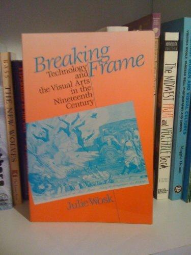 Breaking Frame: Technology and the Visual Arts in the Nineteenth Century