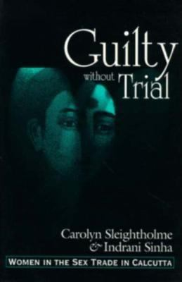 Guilty Without Trial Women in the Sex Trade in Calcutta