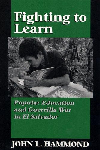 Fighting to Learn: Popular Education and Guerilla War in El Salvador