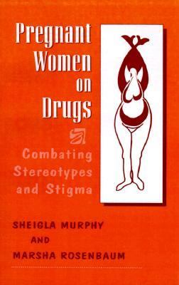 Pregnant Women on Drugs Combating Stereotypes and Stigma
