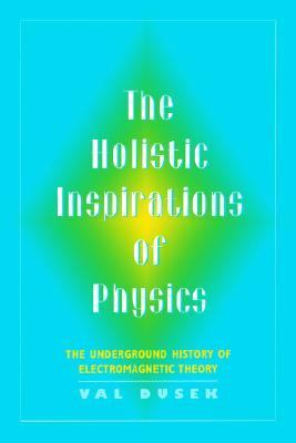 Holistic Inspirations of Physics The Underground History of Electromagnetic Theory