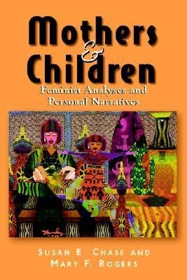 Mothers and Children Feminist Analyses and Personal Narratives