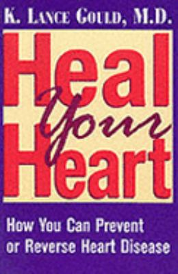 Heal Your Heart How You Can Prevent or Reverse Heart Disease