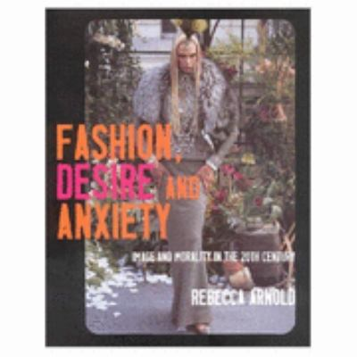 Fashion, Desire and Anxiety Image and Morality in the 20th Century