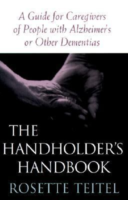 Handholder's Handbook A Guide for Caregivers of People With Alzheimer's or Other Dementias