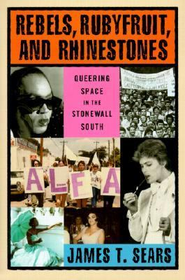 Rebels, Rubyfruit, and Rhinestones Queering Space in the Stonewall South