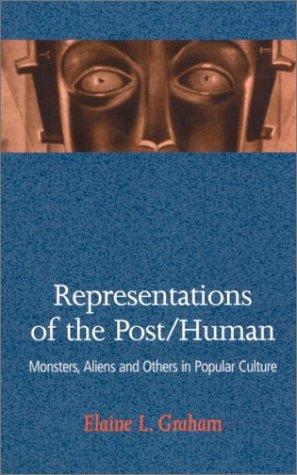 Representations of the Post Human: Monsters, Aliens, and Others in Popular Culture