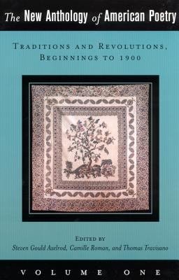 New Anthology of American Poetry Traditions and Revolutions, Beginnings to 1900