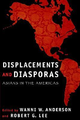 Displacements and Diasporas Asians in the Americas