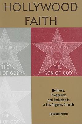 Hollywood Faith: Holiness, Prosperity, and Ambition in a Los Angeles Church