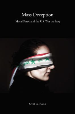 Mass Deception : Moral Panic and the U.S. War on Iraq