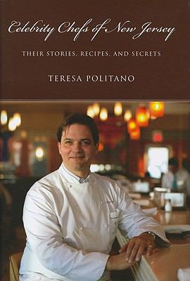 Celebrity Chefs of New Jersey : Their Stories, Recipes, and Secrets