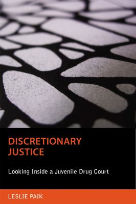 Discretionary Justice: Looking Inside a Juvenile Drug Court (Critical Issues in Crime and Society)