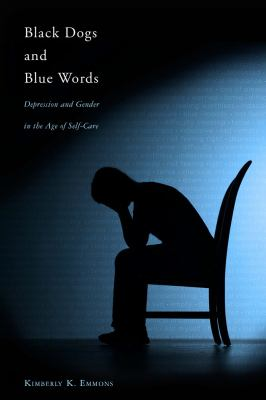 Black Dogs and Blue Words : Depression and Gender in the Age of Self-Care