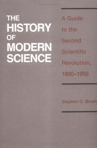 History of Modern Science: A Guide to the Second Scientific Revolution, 1800-1950 (History of Technology and Science, Vol 2)