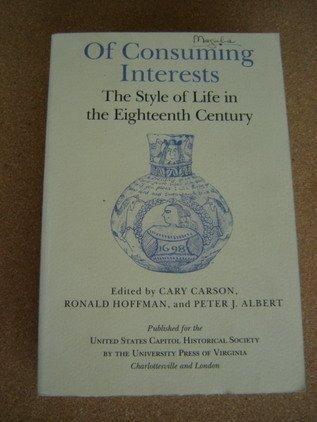 Of Consuming Interests: The Style of Life in the Eighteenth Century (Perspectives on the American Revolution)