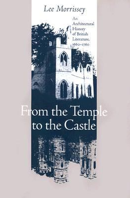 From the Temple to the Castle An Architectural History of British Literature, 1660-1760