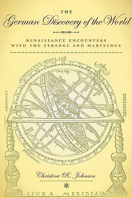 The German Discovery of the World: Renaissance Encounters with the Strange and Marvelous