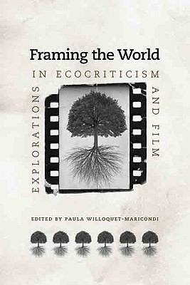 Framing the World : Explorations in Ecocriticism and Film