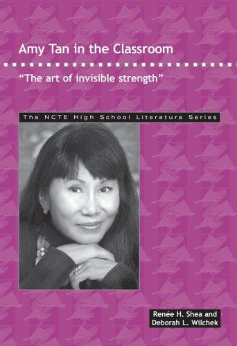 Amy Tan in the Classroom: The Art of Invisible Strength (The NCTE High School Literature Series)