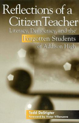 Reflections of a Citizen Teacher Literacy, Democracy, and the Forgotten Students of Addison High