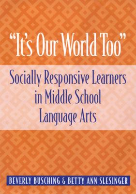 It's Our World Too Socially Responsive Learners in Middle School Language Arts