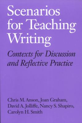 Scenarios for Teaching Writing: Contexts for Discussion and Reflective Practice