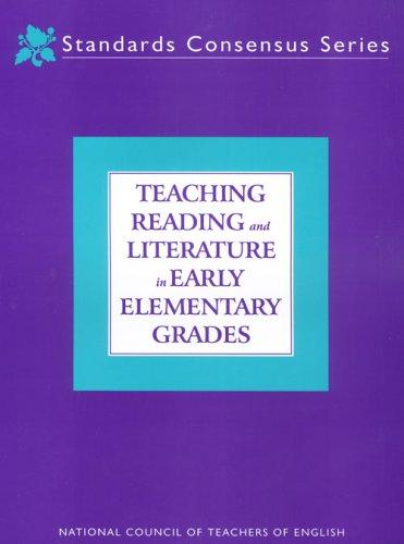 Teaching Reading and Literature in Early Elementary Grades (Standards Consensus Series)