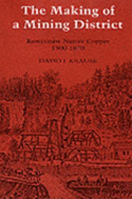 The Making of a Mining District: Keweenaw Native Copper, 1500-1870