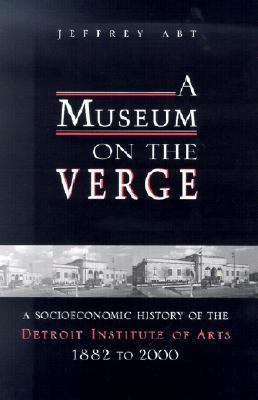 Museum on the Verge A Socioeconomic History of the Detroit Institute of Arts, 1882-2000
