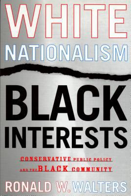 White Nationalism, Black Interests Conservative Public Policy and the Black Community