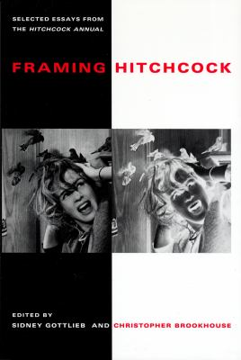 Framing Hitchcock Selected Essays from the Hitchcock Annual