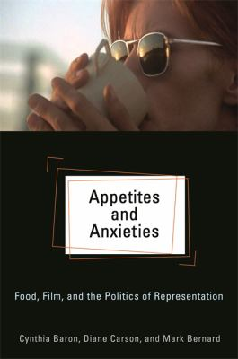 Appetites and Anxieties : Food, Film, and the Politics of Representation