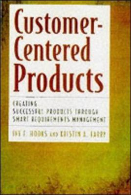 Customer-Centered Products Creating Successful Products Through Smart Requirements Management
