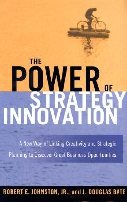 Power of Strategy Innovation A New Way of Linking Creativity and Strategic Planning to Discover Great Business Opportunities