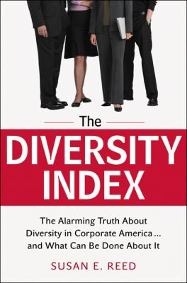 The Diversity Index: The Alarming Truth About Diversity in Corporate America...and What Can Be Done About It
