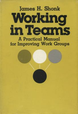 Working in Teams: A Practical Manual for Improving Work Groups - James H. Shonk - Hardcover