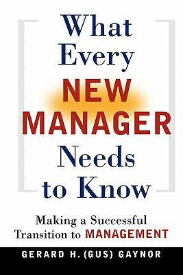 What Every New Manager Needs to Know Making a Successful Transition to Management
