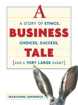 Business Tale A Story of Ethics, Choices, Success and a Very Large Rabbit