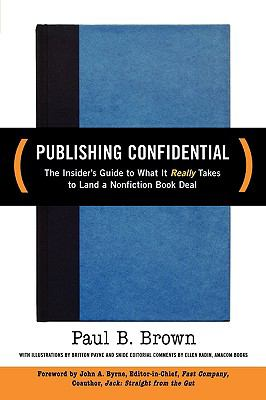 Publishing Confidential The Inside Guide to What It Really Takes to Land a Nonfiction Book Deal