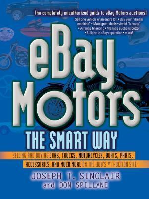 Ebay Motors the Smart Way Selling and Buying Cars, Trucks, Motorcycles, Boats, Parts, Accessories, and Much More on the Web's #1 Auction Site