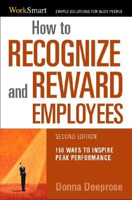 How to Recognize & Reward Employees 150 Ways to Inspire Peak Performance