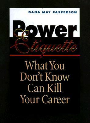 Power Etiquette What You Don't Know Can Kill Your Career