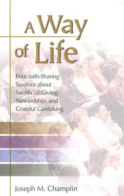Way of Life Four Faith-Sharing Sessions about Sacrificial Giving, Stewardship, and Grateful Caretaking