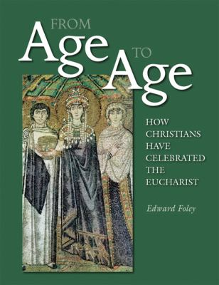 From Age to Age: How Christians Have Celebrated the Eucharist