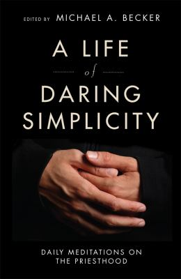 Life of Daring Simplicity : Daily Meditations on the Priesthood