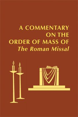 A Commentary on the Order of Mass of the Roman Missal: New English Translation