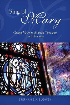 Sing of Mary : Giving Voice to Marian Theology and Devotion
