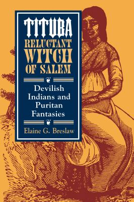 Tituba, Reluctant Witch of Salem: Devilish Indians and Puritan Fantasies (American Social Experience)